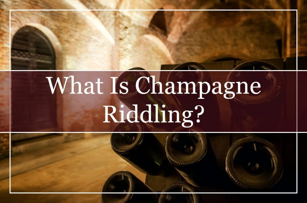 What Is Champagne Riddling